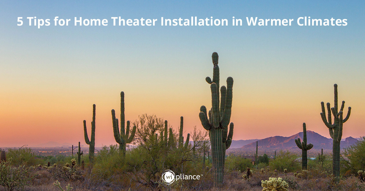 5 Tips for Home Theater Installation in Warmer Climates