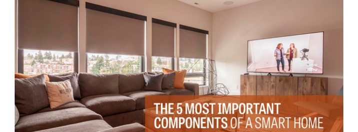 The 5 Most Important Components of A Smart Home